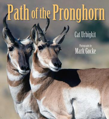 Path of the Pronghorn By Urbigkit, Cat/ Goeke, Mark (PHT)
